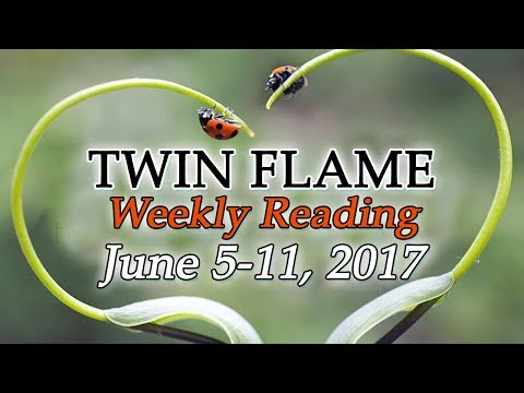 TWIN FLAMES Weekly Angel Reading June 5th-11th, 2017