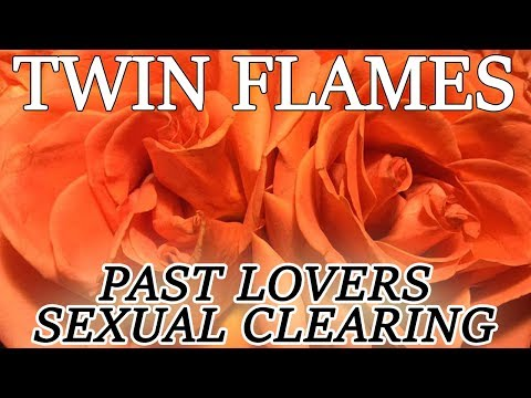 TWIN FLAMES Healing and Clearing of Past Relationships & Sexual Energies ~ FREE Infinity Healing