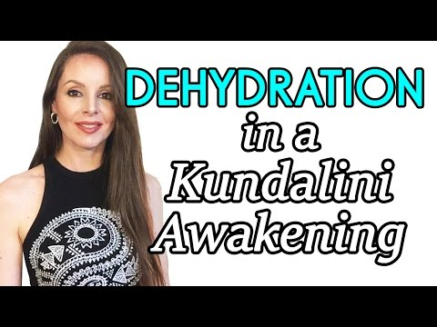 Dehydration and Extreme Thirst ~ Stages of Kundalini Awakening and Spiritual Awakening