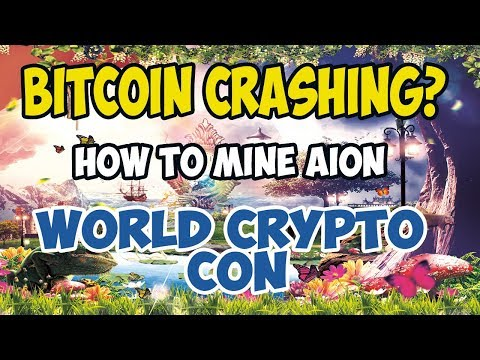 Bitcoin Crashing? How To Mine AION - Crypto News - World Crypto Con - Lets Hang Out