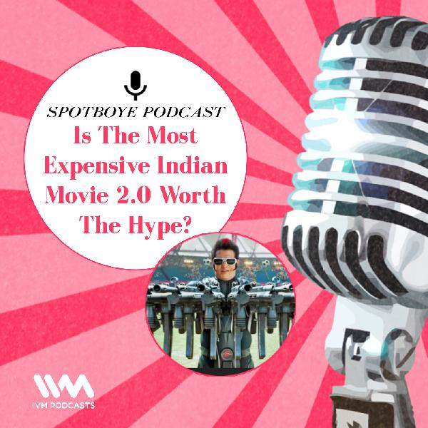 Ep. 21: Is The Most Expensive Indian Movie 2.0 Worth The Hype?