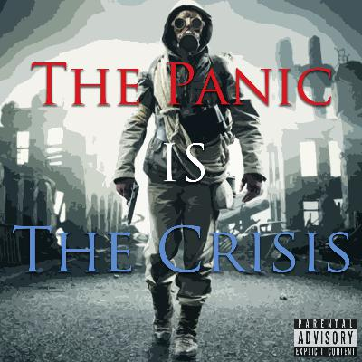 Episode 84: The Panic Is The Crisis