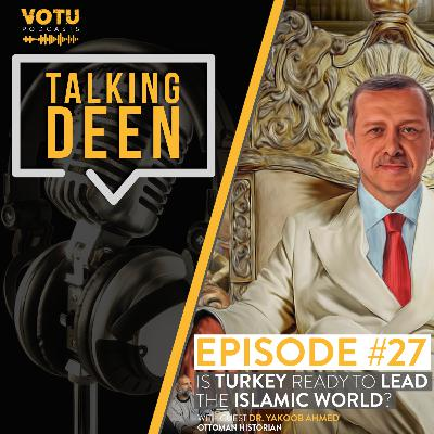 Ep 27: Is Turkey ready to lead the Islamic world?