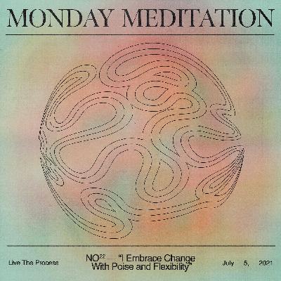 """Monday Meditation: """"I Embrace Change With Poise And Flexibility."""""""
