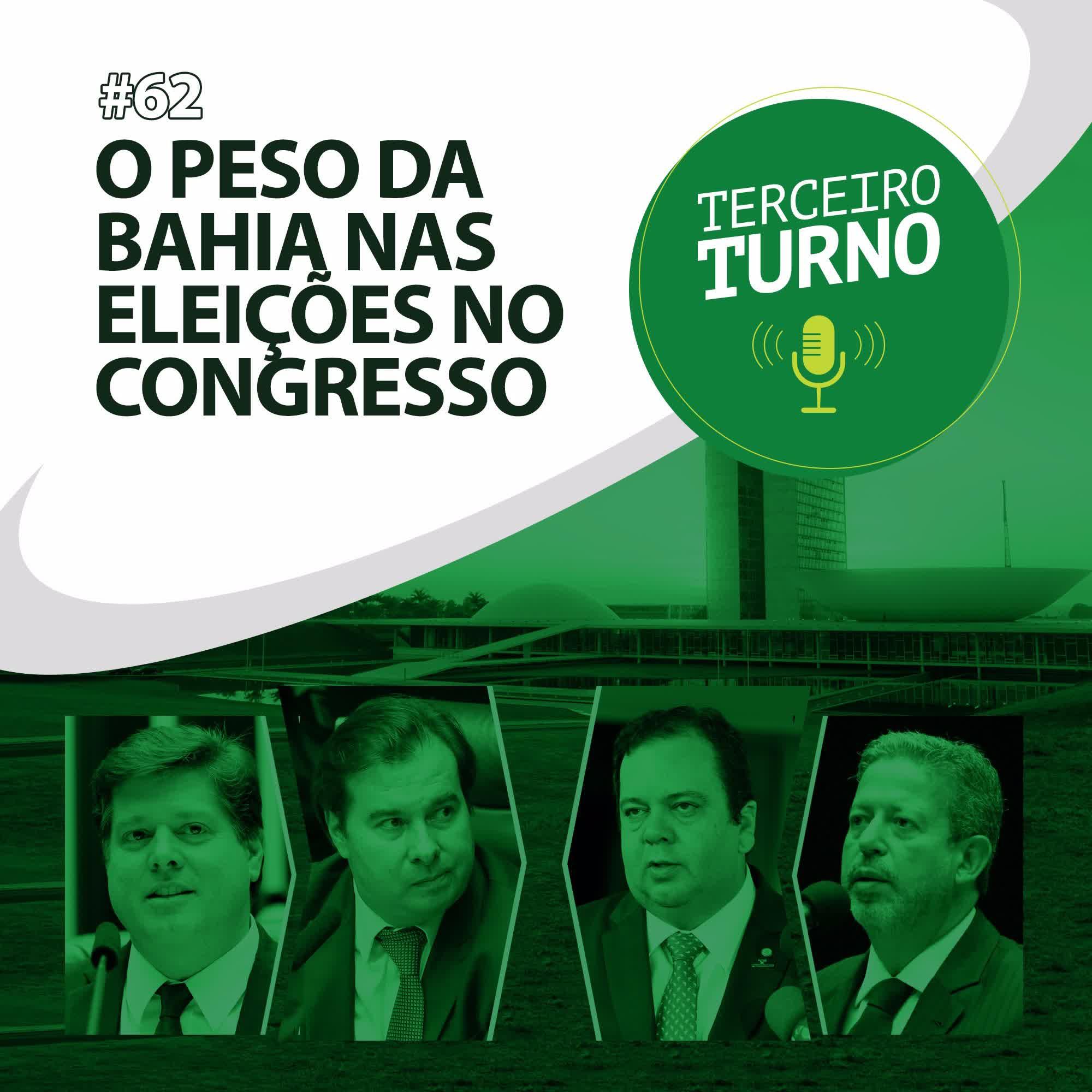 Terceiro Turno #62: O peso da Bahia nas eleições no Congresso