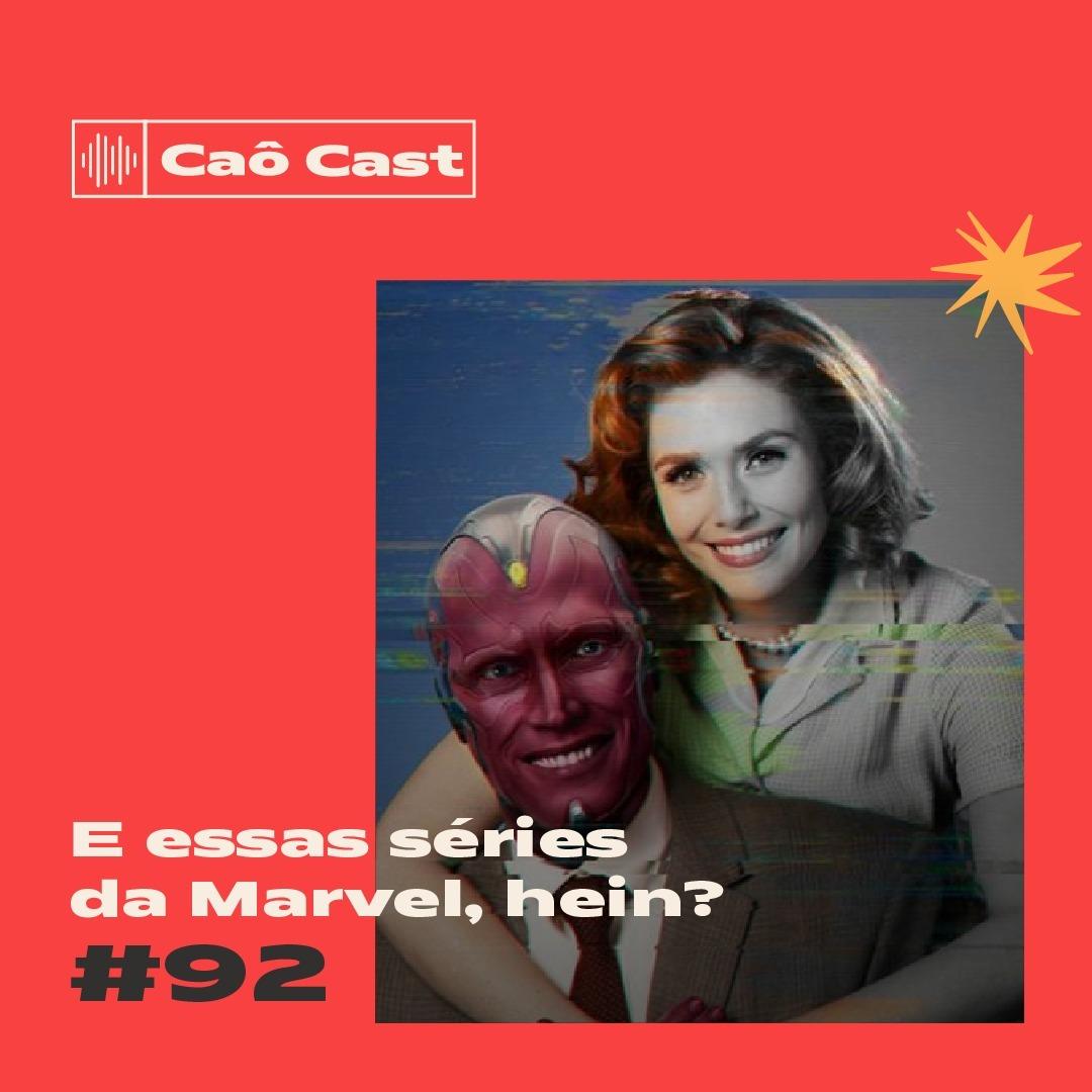 Caô Cast #92 - E essas séries da Marvel, hein?