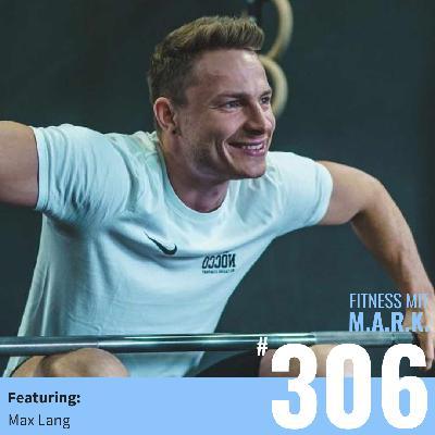 FMM 306 : Max Lang – Gewichtheben für Olympia, rapider Fettabbau, Doping und der Wille zum Erfolg