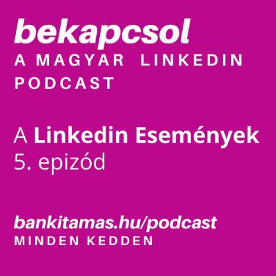 5. Linkedin Események - Bekapcsol, a magyar Linkedin podcast