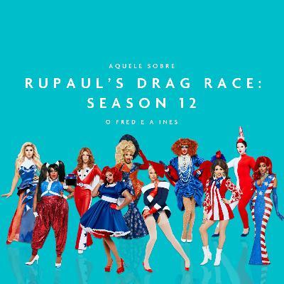 Aquele Sobre Rupaul's Drag Race: Season 12