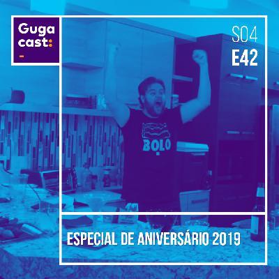 Especial de Aniversário 2019 - Gugacast - S04E42