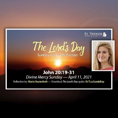 """""""The Lord's Day"""" Gospel Reflection by Maria Dusterhoft (John 20:19-31, for Divine Mercy Sunday, April 11, 2021)"""