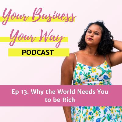 Ep 13. Why the World Needs You to be Rich