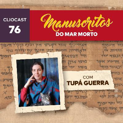 ClioCast #076: Manuscritos do Mar Morto feat. Tupá Guerra