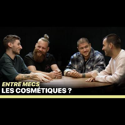 LES COSMÉTIQUES - ENTRE MECS