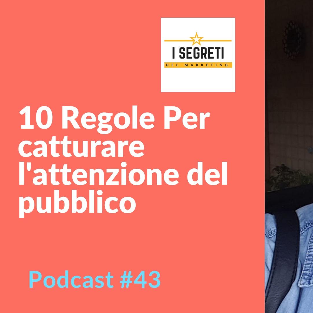 #43 10 Regole Per Attirare L'attenzione Del Pubblico