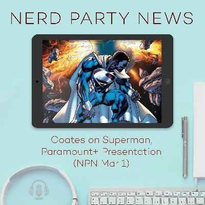 Coates on Superman, Paramount+ Presentation (NPN Mar 1)