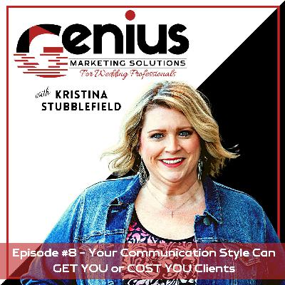 Your Communication Style Can GET YOU or COST YOU Clients