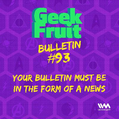 Ep. 303 Bulletin #93: Your Bulletin Must Be In The Form Of News