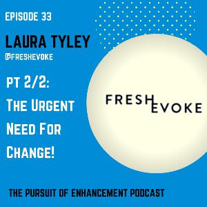 #33 Laura Tyley Pt 2/2 – The Urgent Need For Change!