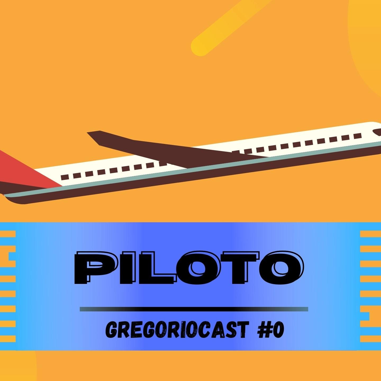 GregorioCast  #0 -  Piloto