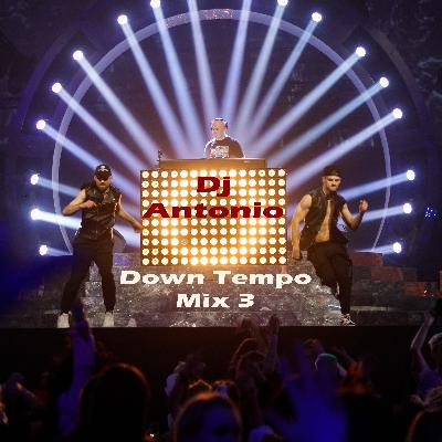Dj Antonio - Down Tempo Mix 3