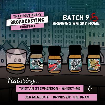 Batch 9.5: Bringing Whisky Home II