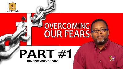 Overcoming Our Fears [Part 1]