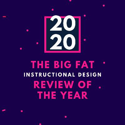 The Big Fat Instructional Design Review of the Year (2020)