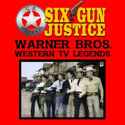 SIX-GUN JUSTICE PODCAST EPISODE 19—WARNER BROS. CLASSIC TV WESTERNS