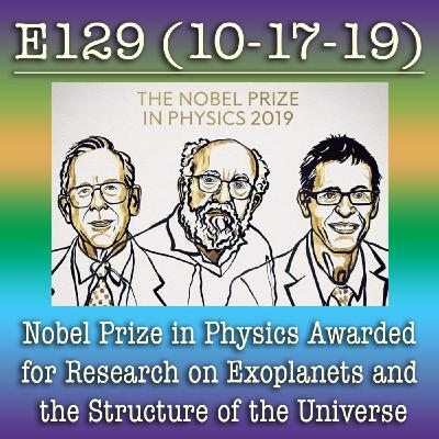 E129 10-17-19 Nobel Prize in Physics Awarded for Research on Exoplanets and the Structure of the Universe
