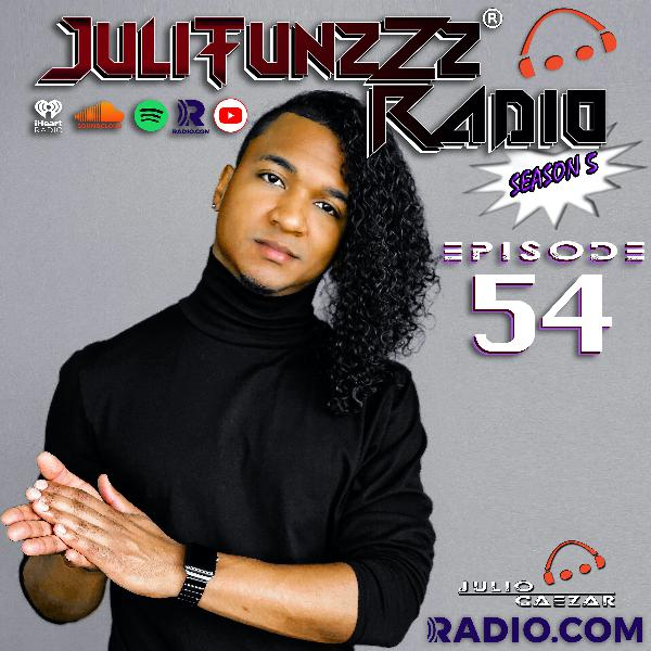 JuliTunzZz Radio Episode 54