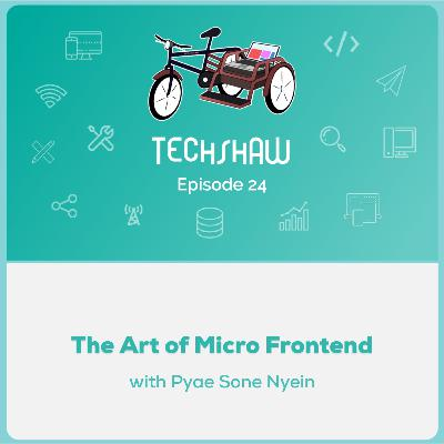 The Art of Micro Frontend with Pyae Sone Nyein