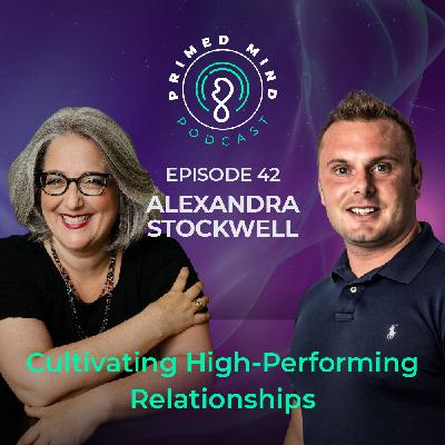 042 - Alexandra Stockwell - Cultivating High-Performing Relationships