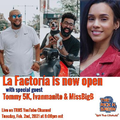 La Factoria is Now Open with special guest Tommy 5K, Ivanmanito & Brenda Raquel aka MissBigB (Season 7 Episode 11)