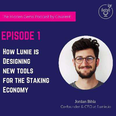 EP 01: How Lunie is building new tools for the staking economy | The Hidden Gems Podcast by Covalent