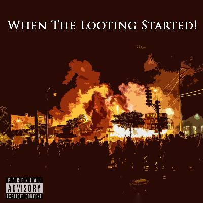 Episode 94: When The Looting Started!
