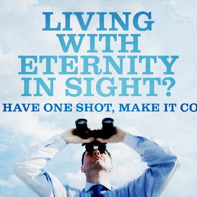"#10 ""Living with Eternity in Sight"