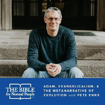 Episode 148: Pete Enns - Adam, Evangelicalism, & the Metanarrative of Evolution