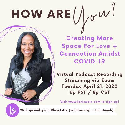 Creating More Space For Love + Connection Amidst Covid-19 with Rhea Pitre