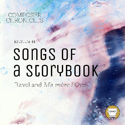 Ep. 44: Stories of a Songbook - Ravel and Ma mère l'Oye