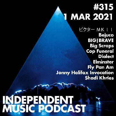 #315 - BIG|BRAVE, Fly Pan Am, Big Scraps, Dialect, Shadi Khries, ビクター MKII - 1 March 2021