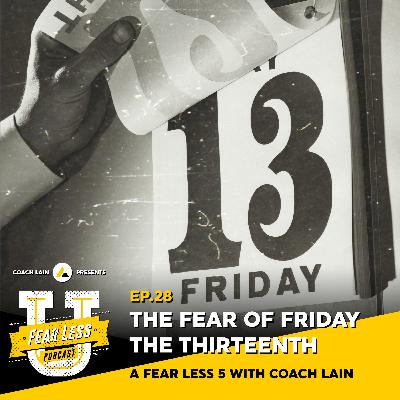 Fear Less University - Episode 28: The Fear of Friday the 13th - A Fear Less 5 with Coach Lain