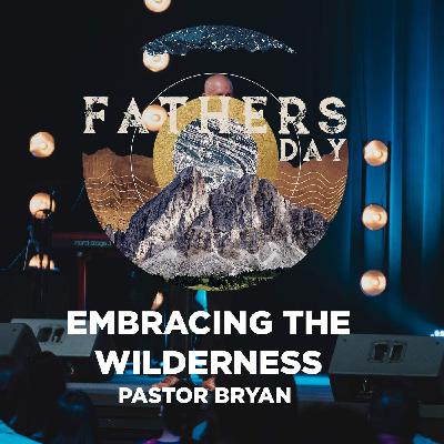 Father's Day 2021 - Embracing the Wilderness