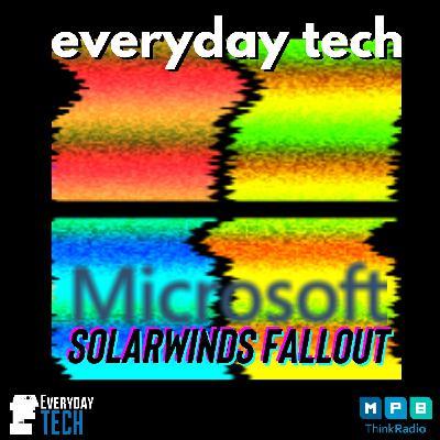 Everyday Tech - Microsoft Solarwinds Fallout