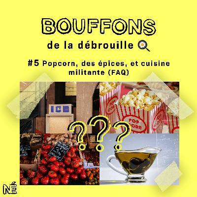Bouffons de la débrouille - Popcorn, épices et cuisine militante (FAQ) (#5)