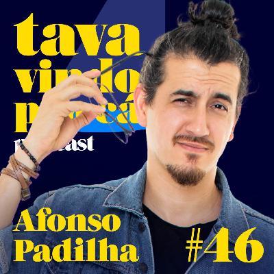 #46 Afonso Padilha - Tava Vindo Pra Cá