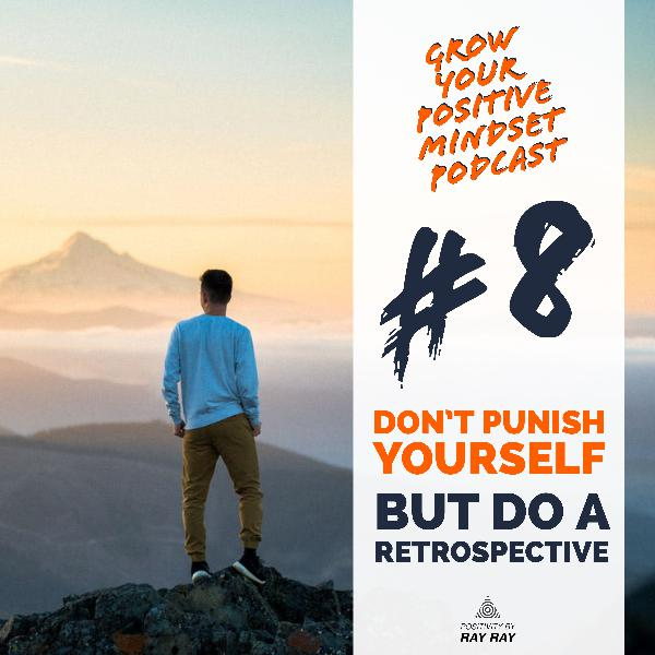 #8 - Don't punish yourself but do a retrospective
