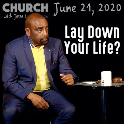 Would You Lay Down Your Life for Your Enemy? (Church 6/22/20)