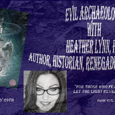 Evil Archaeology with Dr. Heather Lynn On MMC