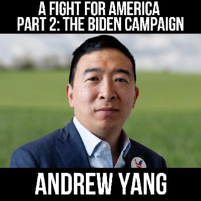A Fight for America Part 2: The Biden Campaign w/ Andrew Yang